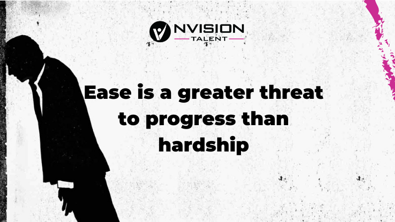 Ease is a greater threat to progress than hardship